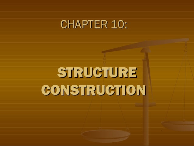 CHAPTER 10:  STRUCTURE CONSTRUCTION