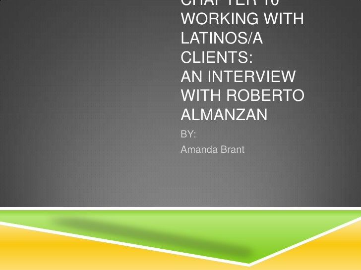 CHAPTER 10WORKING WITHLATINOS/ACLIENTS:AN INTERVIEWWITH ROBERTOALMANZANBY:Amanda Brant