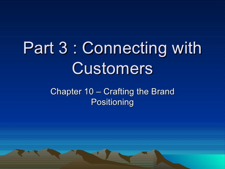 Part 3 : Connecting with Customers Chapter 10 – Crafting the Brand Positioning