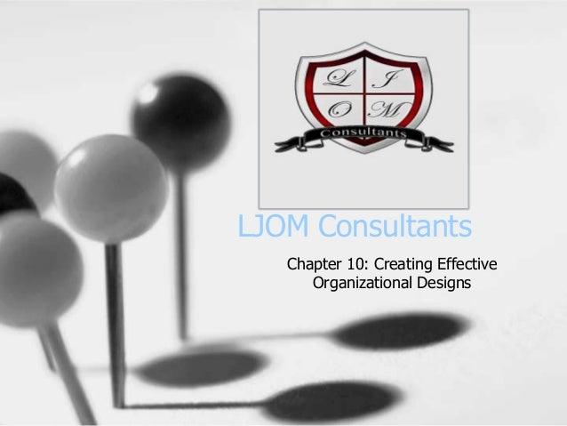 LJOM ConsultantsChapter 10: Creating EffectiveOrganizational Designs