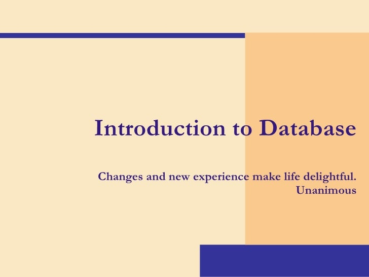 Introduction to Database Changes and new experience make life delightful. Unanimous