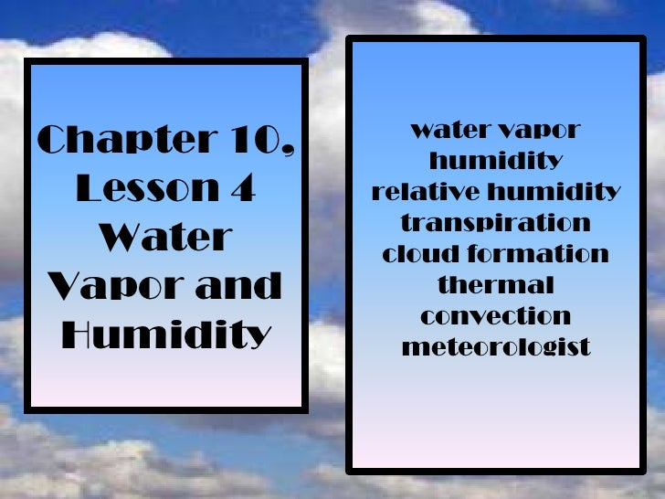 water vapor<br />humidity<br />relative humidity<br />transpiration<br />cloud formation<br />thermal<br />convection<br /...
