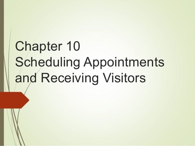 Chapter 10 Scheduling Appointments and Receiving Visitors