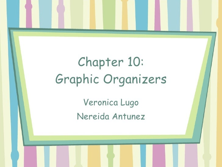 Chapter 10: Graphic Organizers Veronica Lugo Nereida Antunez