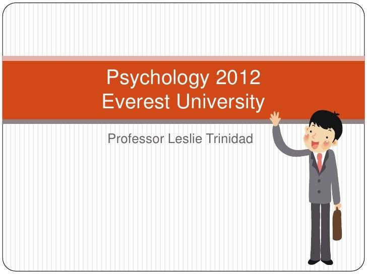 Professor Leslie Trinidad<br />Psychology 2012Everest University<br />