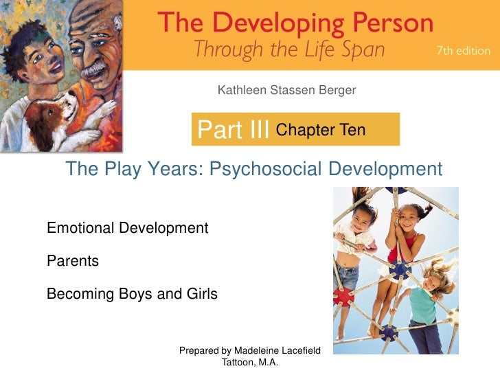Kathleen Stassen Berger                       Part III Chapter Ten   The Play Years: Psychosocial Development  Emotional D...