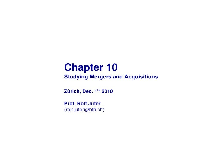 Chapter 10 Studying Mergers and Acquisitions  Zürich, Dec. 1th 2010  Prof. Rolf Jufer (rolf.jufer@bfh.ch)