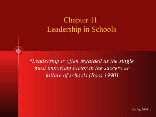 © Hoy, 2008 Chapter 11 Leadership in Schools •Leadership is often regarded as the single most important factor in the succ...