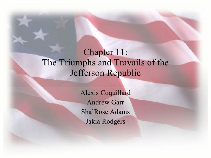Chapter 11: The Triumphs and Travails of the Jefferson Republic Alexis Coquillard Andrew Garr Sha'Rose Adams Jakia Rodgers