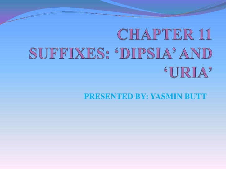 CHAPTER 11 SUFFIXES: 'DIPSIA' AND 'URIA'<br />PRESENTED BY: YASMIN BUTT<br />