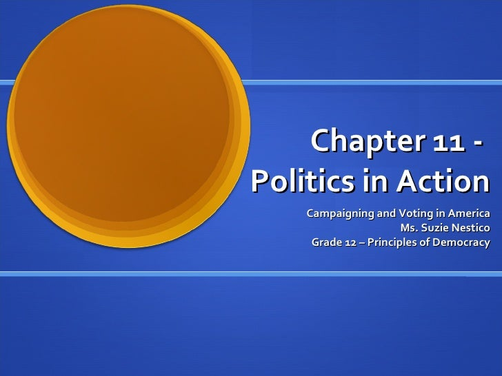 Chapter 11 -  Politics in Action Campaigning and Voting in America Ms. Suzie Nestico Grade 12 – Principles of Democracy