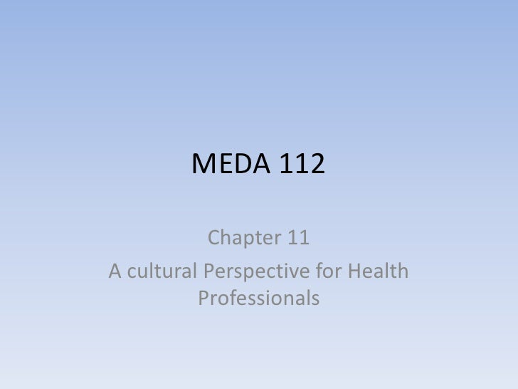MEDA 112<br />Chapter 11<br />A cultural Perspective for Health Professionals<br />