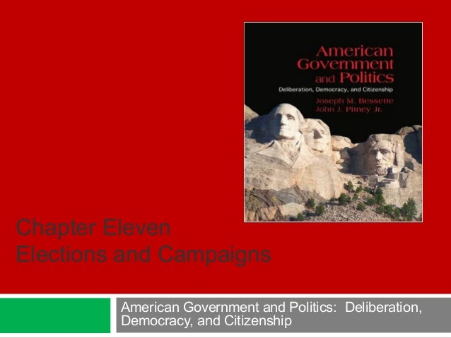 American Government and Politics: Deliberation, Democracy, and Citizenship Chapter Eleven Elections and Campaigns