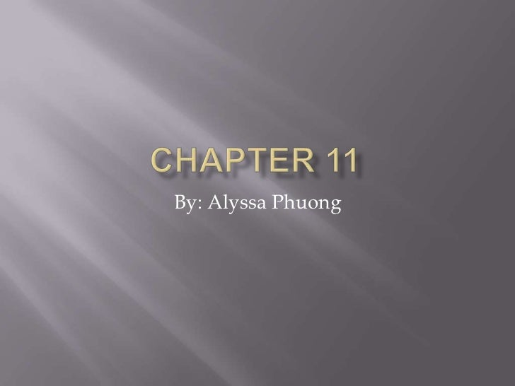 Chapter 11<br />By: Alyssa Phuong<br />