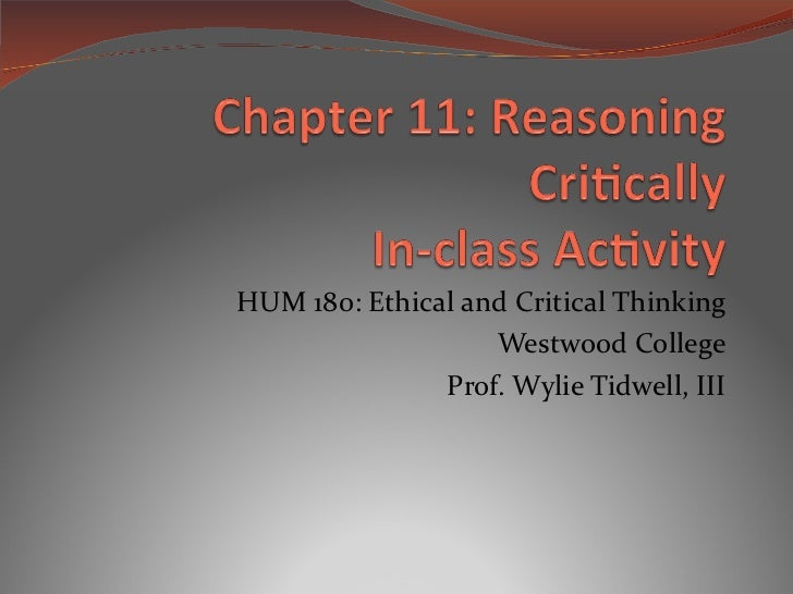 HUM 180: Ethical and Critical Thinking Westwood College Prof. Wylie Tidwell, III