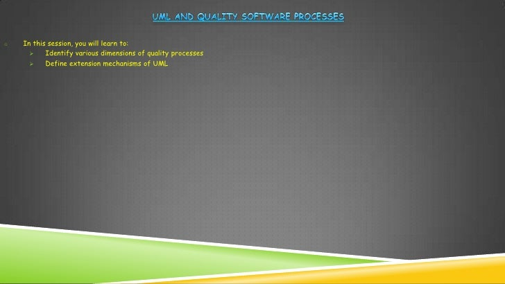 o   In this session, you will learn to:          Identify various dimensions of quality processes          Define extens...