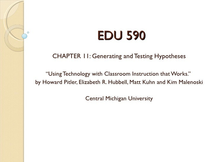 "EDU 590      CHAPTER 11: Generating and Testing Hypotheses    ""Using Technology with Classroom Instruction that Works.""by ..."