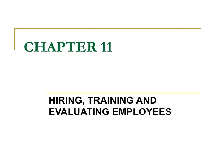 CHAPTER 11 HIRING, TRAINING AND EVALUATING EMPLOYEES