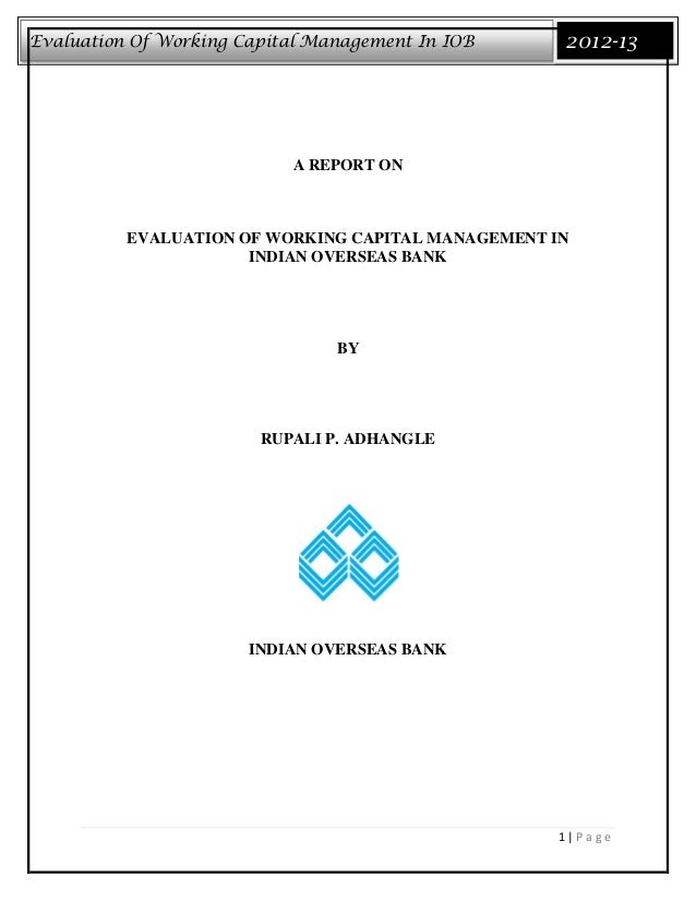 Evaluation Of Working Capital Management In IOB     2012-13                           A REPORT ON          EVALUATION OF W...