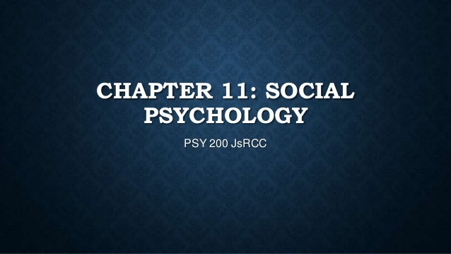CHAPTER 11: SOCIAL PSYCHOLOGY PSY 200 JsRCC