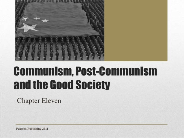 Communism, Post-Communism and the Good Society Chapter Eleven  Pearson Publishing 2011