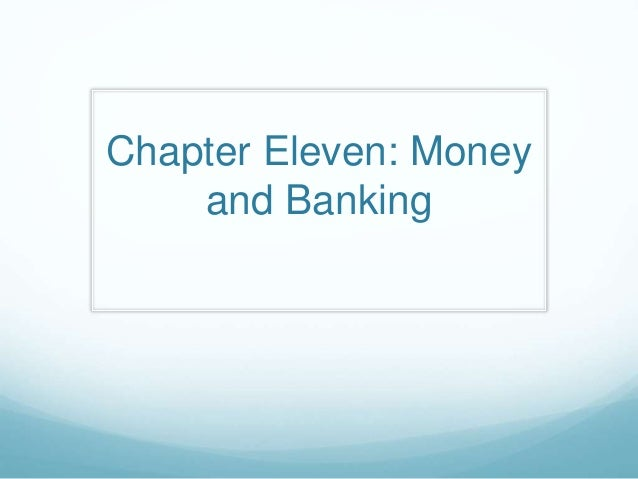 Chapter Eleven: Money and Banking