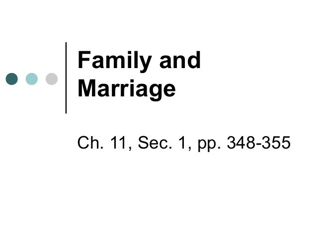 Family and Marriage Ch. 11, Sec. 1, pp. 348-355