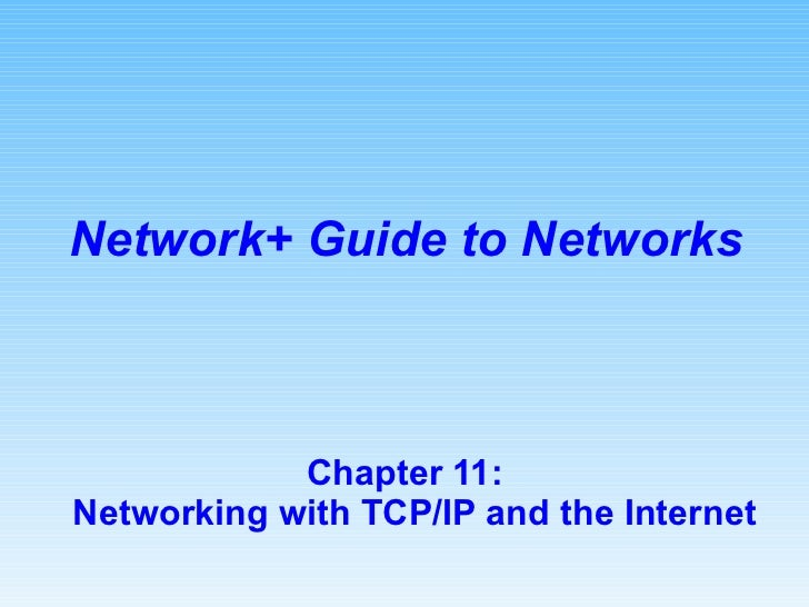 Chapter 11:  Networking with TCP/IP and the Internet Network+ Guide to Networks