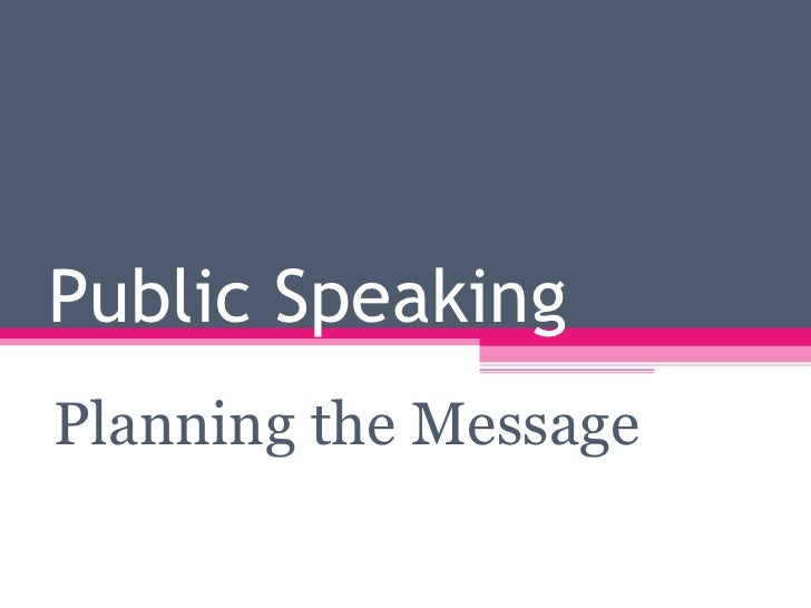 Chapter 11 - Public Speaking Planning The Message