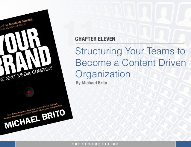 T H E N E X T M E D I A . C O  11 Structuring Your Teams to Become a Content Driven Organization CHAPTER ELEVEN By Michael...