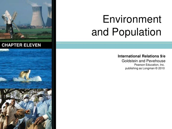 Environment and Population<br />CHAPTER ELEVEN<br />International Relations 9/e<br />Goldstein and Pevehouse<br />Pearson ...
