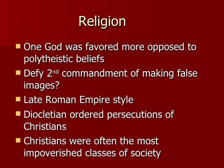 Religion  <ul><li>One God was favored more opposed to polytheistic beliefs </li></ul><ul><li>Defy 2 nd  commandment of mak...