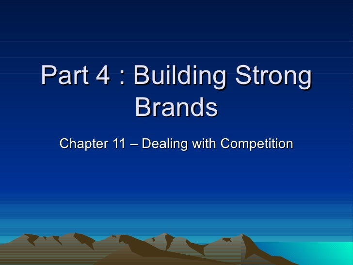 Part 4 : Building Strong Brands Chapter 11 – Dealing with Competition