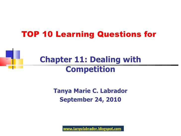 TOP 10 Learning Questions for Chapter 11: Dealing with Competition Tanya Marie C. Labrador September 24, 2010