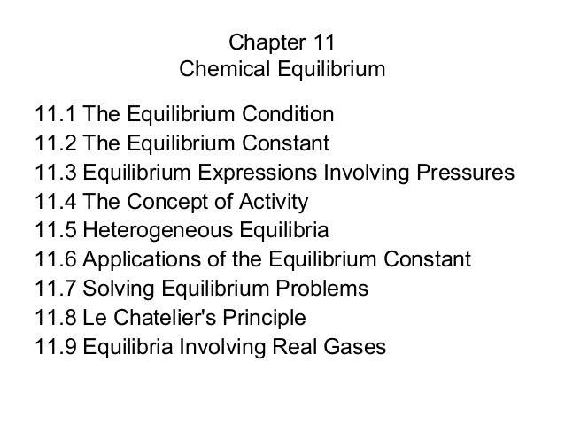 Chapter 11              Chemical Equilibrium11.1 The Equilibrium Condition11.2 The Equilibrium Constant11.3 Equilibrium Ex...