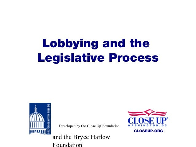 Lobbying and theLegislative Process    Developed by the Close Up Foundation                                           CLOS...