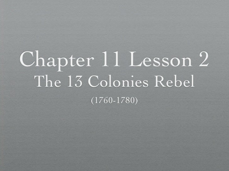 Chapter 11 Lesson 2  The 13 Colonies Rebel         (1760-1780)