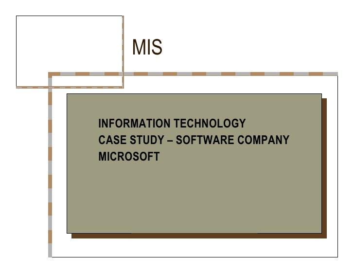 MIS  INFORMATION TECHNOLOGY  CASE STUDY – SOFTWARE COMPANY  MICROSOFT
