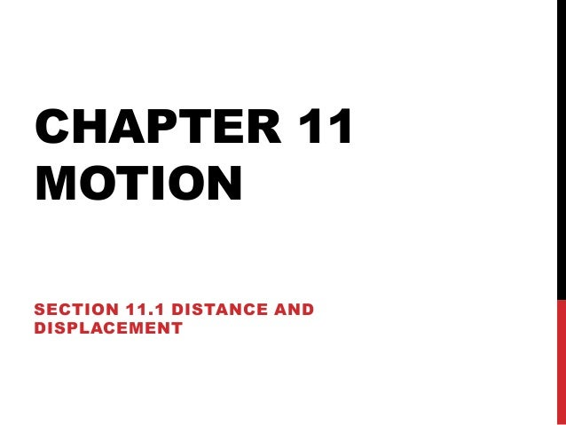 CHAPTER 11 MOTION SECTION 11.1 DISTANCE AND DISPLACEMENT