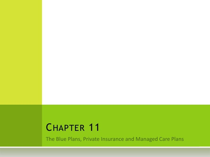 The Blue Plans, Private Insurance and Managed Care Plans<br />Chapter 11<br />