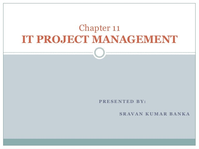 Chapter 11IT PROJECT MANAGEMENT           PRESENTED BY:                SRAVAN KUMAR BANKA