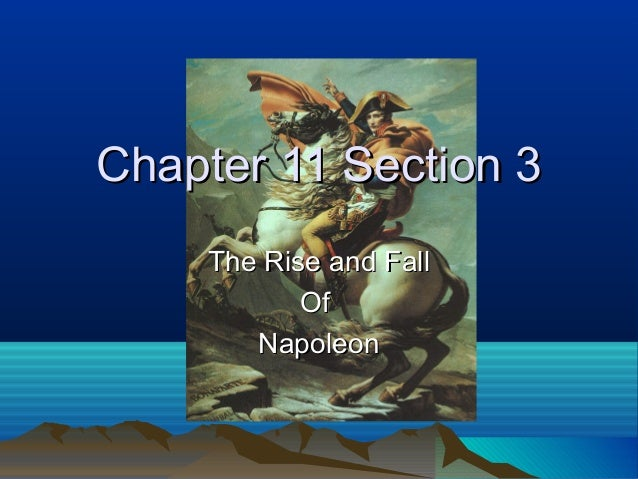 Chapter 11 Section 3Chapter 11 Section 3 The Rise and FallThe Rise and Fall OfOf NapoleonNapoleon