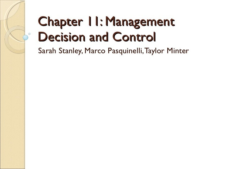 Chapter 11: Management Decision and Control Sarah Stanley, Marco Pasquinelli, Taylor Minter