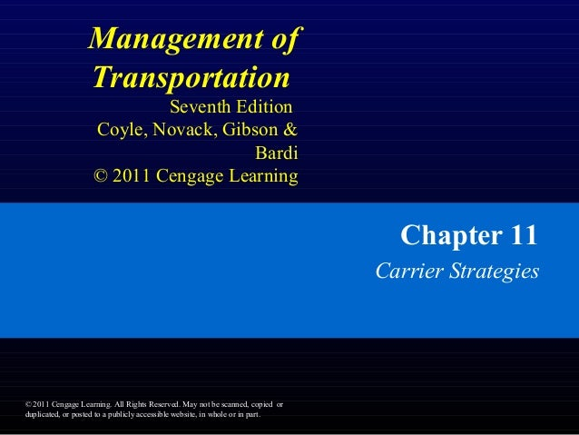 Management of Transportation Seventh Edition Coyle, Novack, Gibson & Bardi © 2011 Cengage Learning Chapter 11 Carrier Stra...