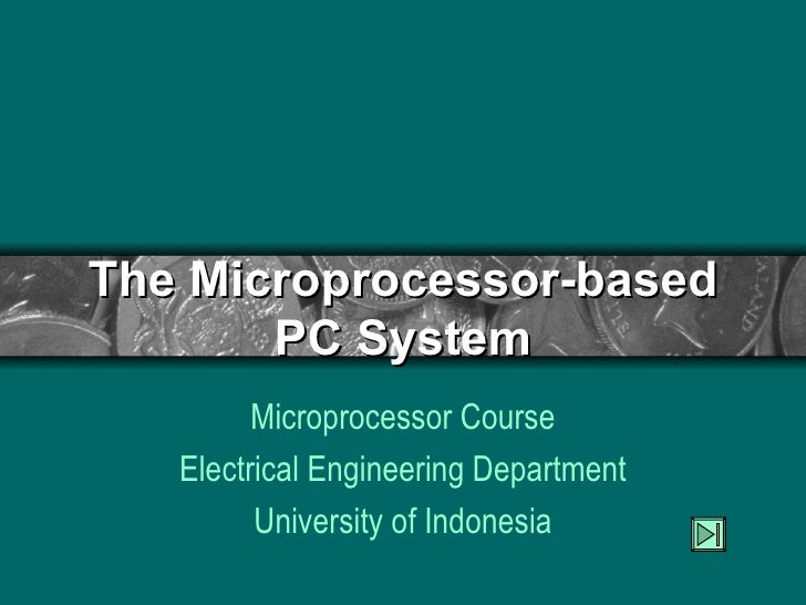 The Microprocessor-based PC System Microprocessor Course Electrical Engineering Department University of Indonesia
