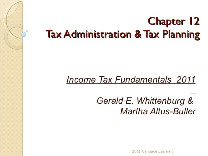 Chapter 12 Tax Administration & Tax Planning Income Tax Fundamentals  2011 Gerald E. Whittenburg &  Martha Altus-Buller 20...