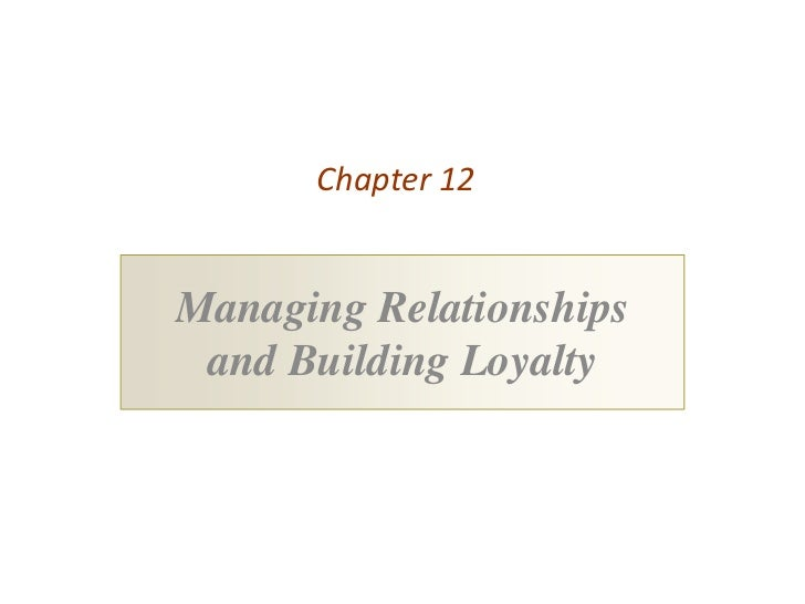 Chapter 12Managing Relationships and Building Loyalty