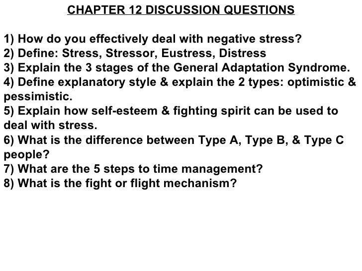 CHAPTER 12 DISCUSSION QUESTIONS1) How do you effectively deal with negative stress?2) Define: Stress, Stressor, Eustress, ...