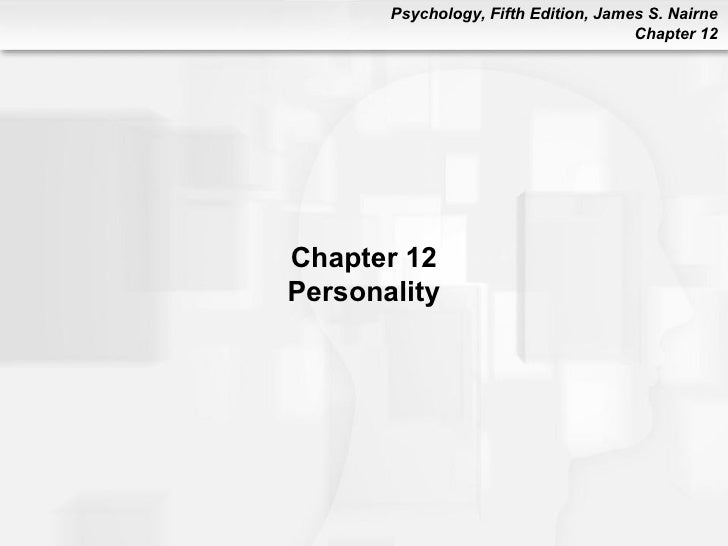 Psychology, Fifth Edition, James S. Nairne                                      Chapter 12Chapter 12Personality