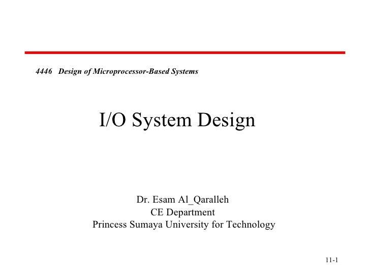 4446 Design of Microprocessor-Based Systems                I/O System Design                         Dr. Esam Al_Qaralleh ...